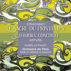 Stravinsky: Le Sacre du Printemps / Eötvös: Alhambra Concerto by Stravinsky ,   Péter Eötvös ;   Isabelle Faust ,   Orchestre de Paris ,   Pablo Heras‐Casado