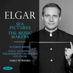 Sea Pictures - The Music Makers by Edward Elgar ;   Kathryn Rudge ,   Royal Liverpool Philharmonic Orchestra  and   Choir ,   Василий Петренко