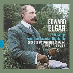 Partsongs - From the Bavarian Highlands by Edward Elgar ;   Chor des Bayerischen Rundfunks ,   Howard Arman